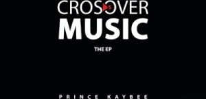 Crossover Music BY Prince Kaybee